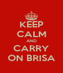 KEEP CALM AND CARRY ON BRISA - Personalised Poster A4 size