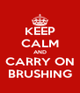 KEEP CALM AND CARRY ON BRUSHING - Personalised Poster A4 size