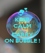KEEP CALM AND CARRY ON BUBBLE ! - Personalised Poster A4 size