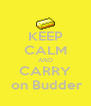 KEEP CALM AND CARRY  on Budder - Personalised Poster A4 size