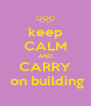 keep CALM AND CARRY  on building - Personalised Poster A4 size