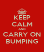 KEEP CALM AND CARRY ON BUMPING - Personalised Poster A4 size