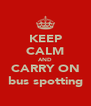 KEEP CALM AND CARRY ON bus spotting - Personalised Poster A4 size