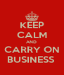 KEEP CALM AND  CARRY ON BUSINESS  - Personalised Poster A4 size