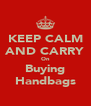 KEEP CALM AND CARRY On Buying Handbags - Personalised Poster A4 size