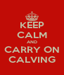 KEEP CALM AND CARRY ON CALVING - Personalised Poster A4 size