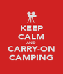 KEEP CALM AND CARRY-ON CAMPING - Personalised Poster A4 size