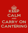 KEEP CALM AND CARRY ON CANTERING - Personalised Poster A4 size