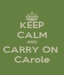 KEEP CALM AND CARRY ON  CArole - Personalised Poster A4 size