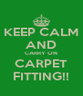 KEEP CALM AND CARRY ON CARPET FITTING!! - Personalised Poster A4 size