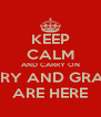KEEP CALM AND CARRY ON CARY AND GRACE ARE HERE - Personalised Poster A4 size