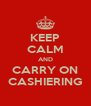 KEEP CALM AND CARRY ON CASHIERING - Personalised Poster A4 size
