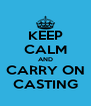 KEEP CALM AND CARRY ON CASTING - Personalised Poster A4 size