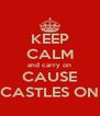 KEEP CALM and carry on CAUSE CASTLES ON - Personalised Poster A4 size