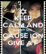 KEEP CALM AND CARRY ON CAUSE ION GIVE A'F - Personalised Poster A4 size