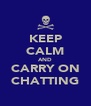 KEEP CALM AND CARRY ON CHATTING - Personalised Poster A4 size