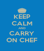 KEEP CALM AND CARRY ON CHEF - Personalised Poster A4 size