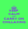 KEEP CALM AND CARRY ON CHILLAXING - Personalised Poster A4 size