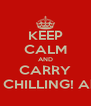 KEEP CALM AND CARRY ON CHILLING! Ahh... - Personalised Poster A4 size