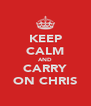KEEP CALM AND CARRY ON CHRIS - Personalised Poster A4 size