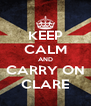 KEEP CALM AND CARRY ON CLARE - Personalised Poster A4 size