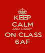 KEEP CALM AND CARRY  ON CLASS 6AF - Personalised Poster A4 size