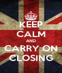 KEEP CALM AND CARRY ON CLOSING - Personalised Poster A4 size
