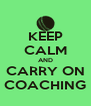 KEEP CALM AND CARRY ON COACHING - Personalised Poster A4 size