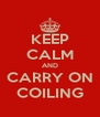 KEEP CALM AND CARRY ON COILING - Personalised Poster A4 size