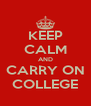 KEEP CALM AND CARRY ON COLLEGE - Personalised Poster A4 size