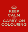 KEEP CALM AND CARRY ON COLOURING - Personalised Poster A4 size