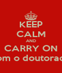 KEEP CALM AND CARRY ON com o doutorado - Personalised Poster A4 size