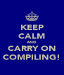 KEEP CALM AND CARRY ON COMPILING! - Personalised Poster A4 size