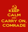 KEEP CALM AND CARRY ON, COMRADE - Personalised Poster A4 size