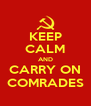 KEEP CALM AND CARRY ON COMRADES - Personalised Poster A4 size
