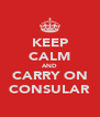 KEEP CALM AND CARRY ON CONSULAR - Personalised Poster A4 size