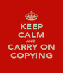 KEEP CALM AND CARRY ON COPYING - Personalised Poster A4 size