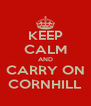 KEEP CALM AND CARRY ON CORNHILL - Personalised Poster A4 size