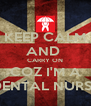 KEEP CALM AND  CARRY ON COZ I'M A DENTAL NURSE - Personalised Poster A4 size