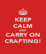 KEEP CALM AND CARRY ON CRAFTING! - Personalised Poster A4 size