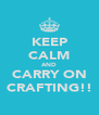 KEEP CALM AND CARRY ON CRAFTING!! - Personalised Poster A4 size