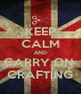 KEEP CALM AND CARRY ON  CRAFTING - Personalised Poster A4 size
