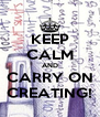 KEEP CALM AND CARRY ON CREATING! - Personalised Poster A4 size