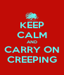 KEEP CALM AND CARRY ON CREEPING - Personalised Poster A4 size