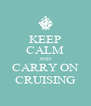 KEEP CALM AND CARRY ON CRUISING - Personalised Poster A4 size