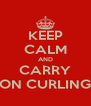 KEEP CALM AND CARRY ON CURLING - Personalised Poster A4 size