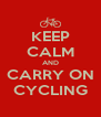 KEEP CALM AND CARRY ON CYCLING - Personalised Poster A4 size