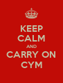 KEEP CALM AND CARRY ON CYM - Personalised Poster A4 size