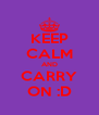KEEP CALM AND CARRY ON :D - Personalised Poster A4 size