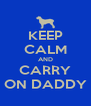 KEEP CALM AND CARRY ON DADDY - Personalised Poster A4 size